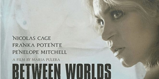 Between Worlds' (2018) Movie Review: A Love Triangle of